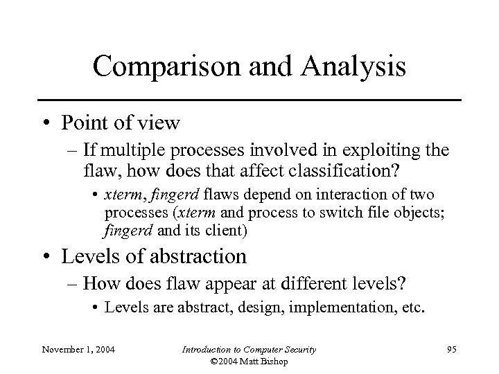 Comparison and Analysis • Point of view – If multiple processes involved in exploiting