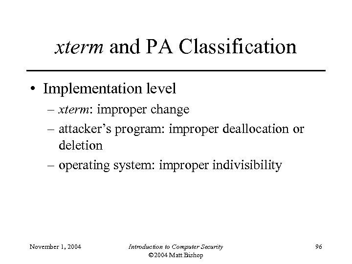 xterm and PA Classification • Implementation level – xterm: improper change – attacker's program: