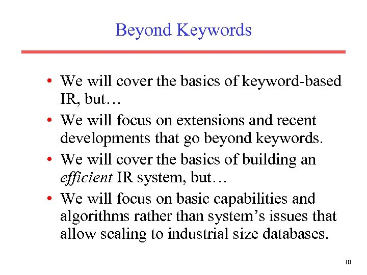 Beyond Keywords • We will cover the basics of keyword-based IR, but… • We