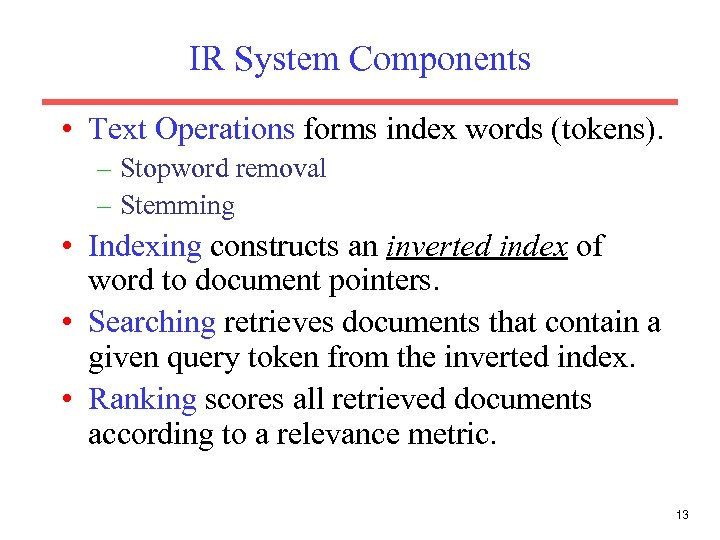 IR System Components • Text Operations forms index words (tokens). – Stopword removal –