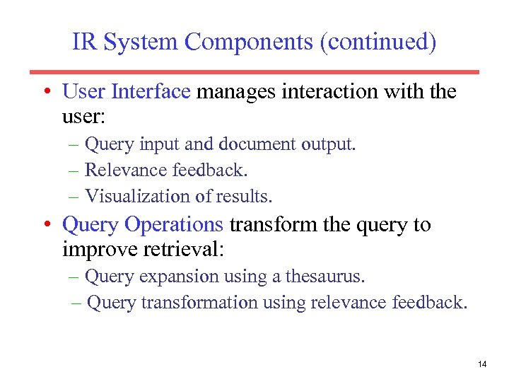 IR System Components (continued) • User Interface manages interaction with the user: – Query