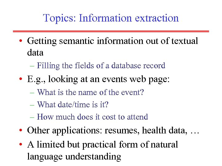 Topics: Information extraction • Getting semantic information out of textual data – Filling the