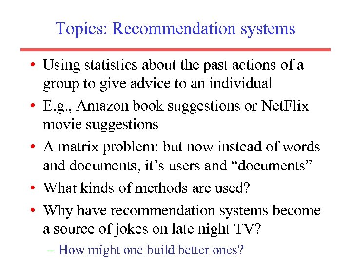 Topics: Recommendation systems • Using statistics about the past actions of a group to