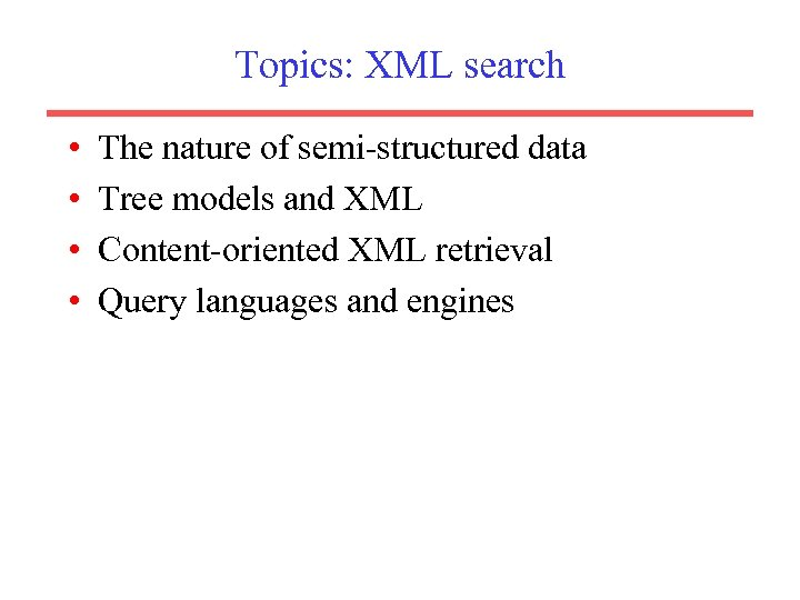Topics: XML search • • The nature of semi-structured data Tree models and XML