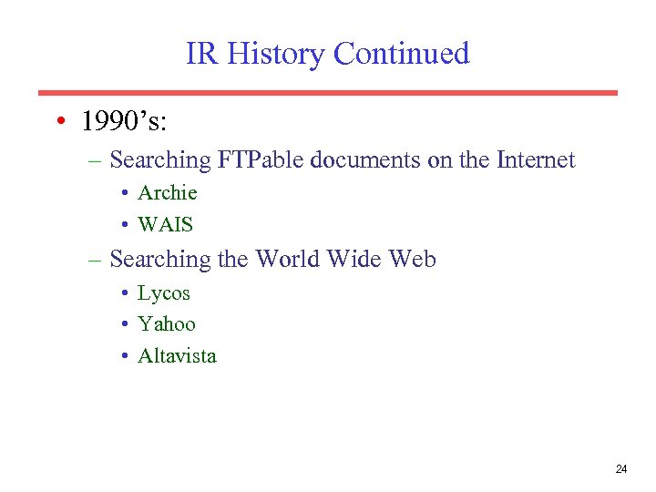 IR History Continued • 1990's: – Searching FTPable documents on the Internet • Archie