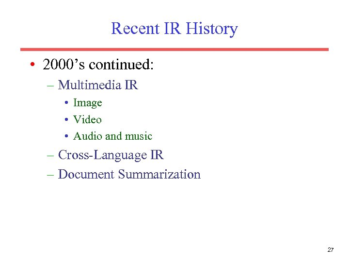 Recent IR History • 2000's continued: – Multimedia IR • Image • Video •