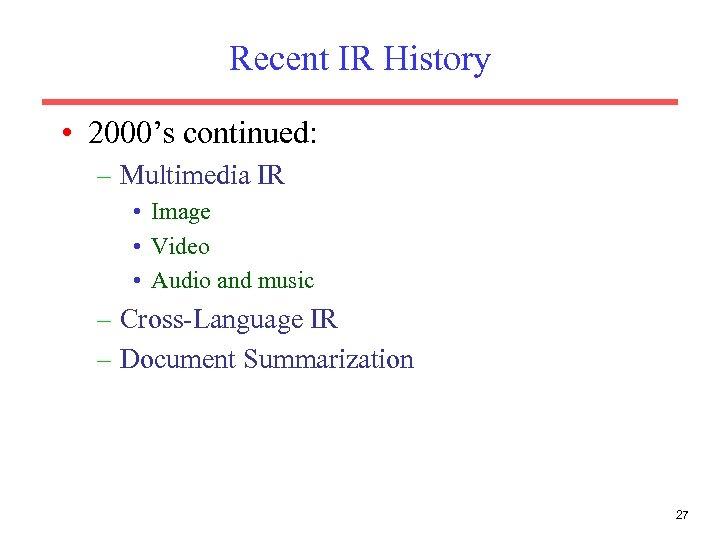 Recent IR History • 2000's continued: – Multimedia IR • Image • Video •