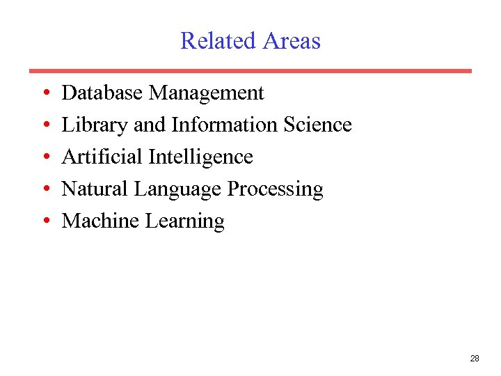 Related Areas • • • Database Management Library and Information Science Artificial Intelligence Natural