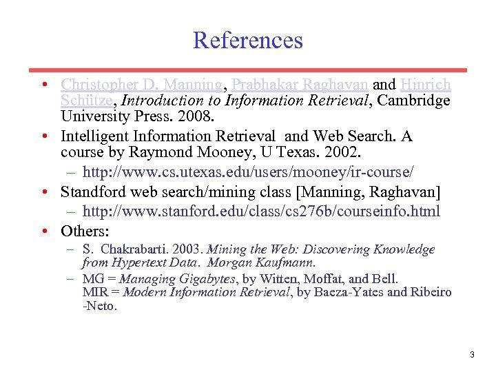References • Christopher D. Manning, Prabhakar Raghavan and Hinrich Schütze, Introduction to Information Retrieval,