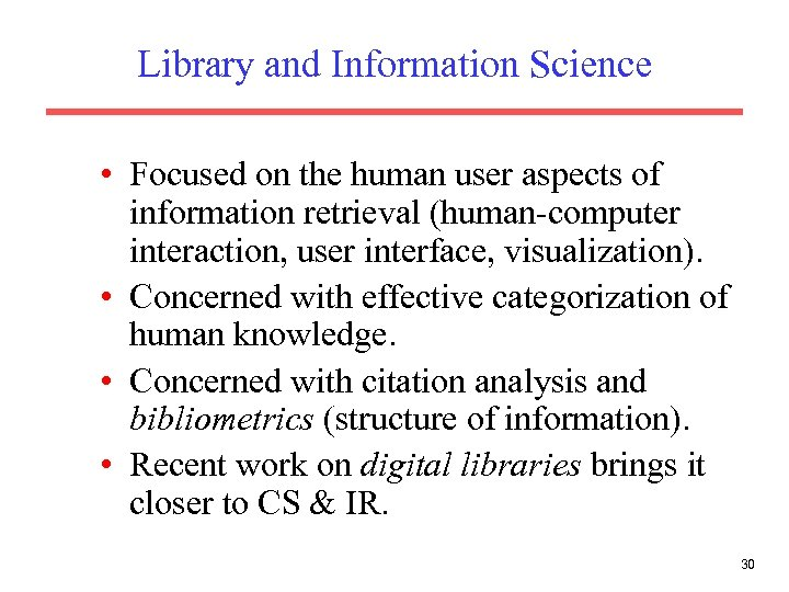 Library and Information Science • Focused on the human user aspects of information retrieval