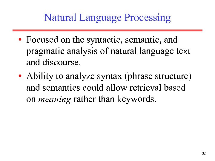 Natural Language Processing • Focused on the syntactic, semantic, and pragmatic analysis of natural
