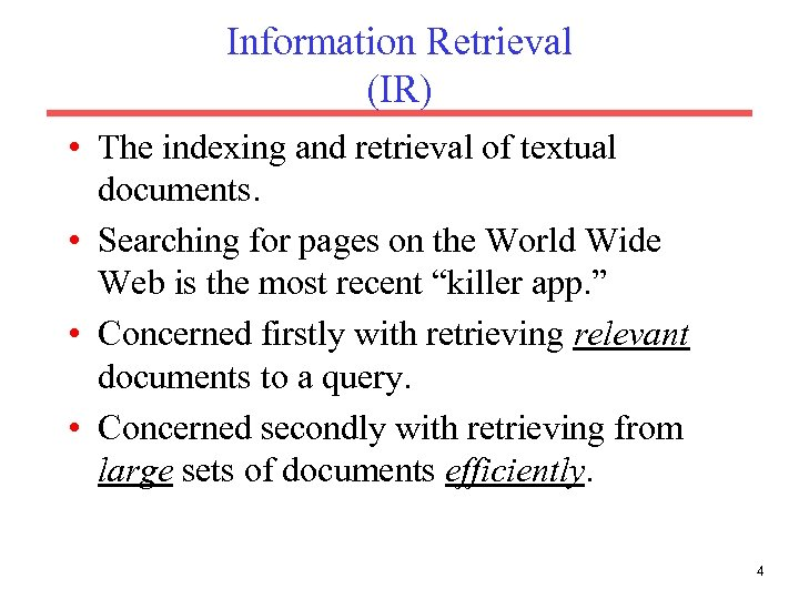 Information Retrieval (IR) • The indexing and retrieval of textual documents. • Searching for