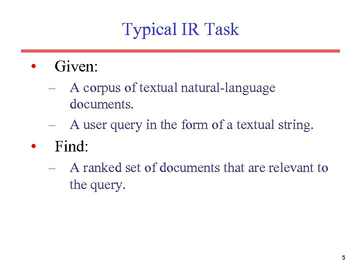 Typical IR Task • Given: – A corpus of textual natural-language documents. – A