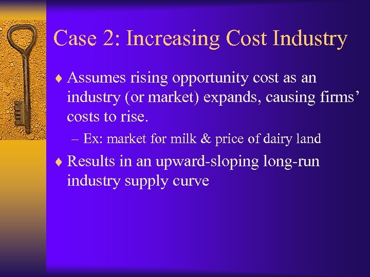Case 2: Increasing Cost Industry ¨ Assumes rising opportunity cost as an industry (or