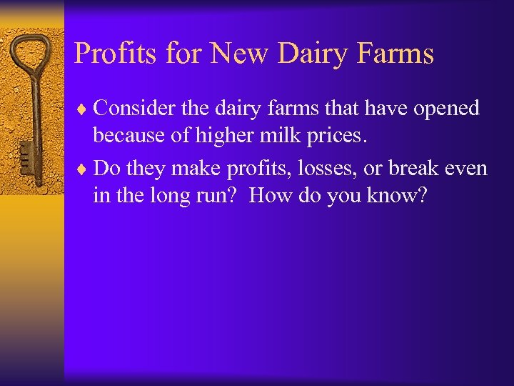 Profits for New Dairy Farms ¨ Consider the dairy farms that have opened because