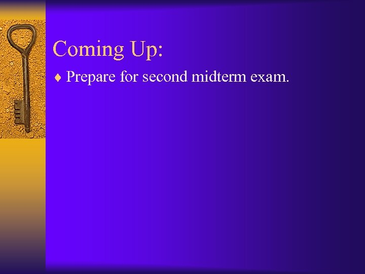 Coming Up: ¨ Prepare for second midterm exam.