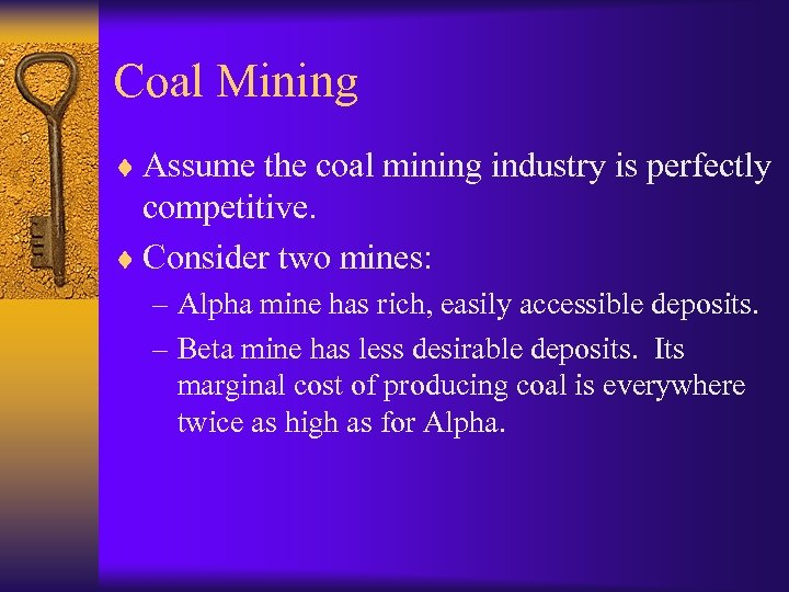 Coal Mining ¨ Assume the coal mining industry is perfectly competitive. ¨ Consider two