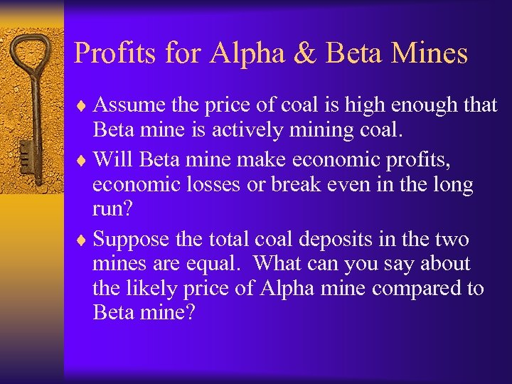 Profits for Alpha & Beta Mines ¨ Assume the price of coal is high