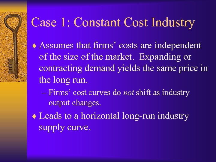 Case 1: Constant Cost Industry ¨ Assumes that firms' costs are independent of the