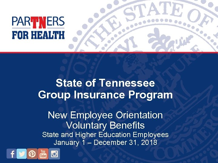 State of Tennessee Group Insurance Program New Employee Orientation Voluntary Benefits State and Higher