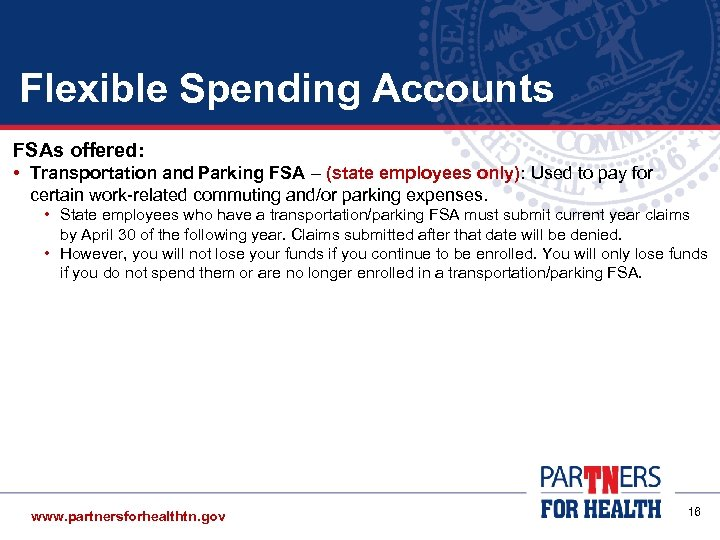 Flexible Spending Accounts FSAs offered: • Transportation and Parking FSA – (state employees only):