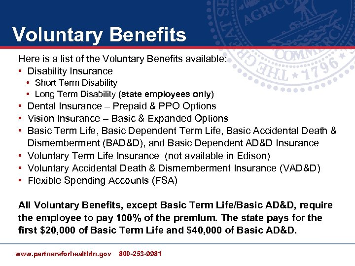 Voluntary Benefits Here is a list of the Voluntary Benefits available: • Disability Insurance