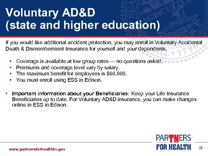 Voluntary AD&D (state and higher education) If you would like additional accident protection, you