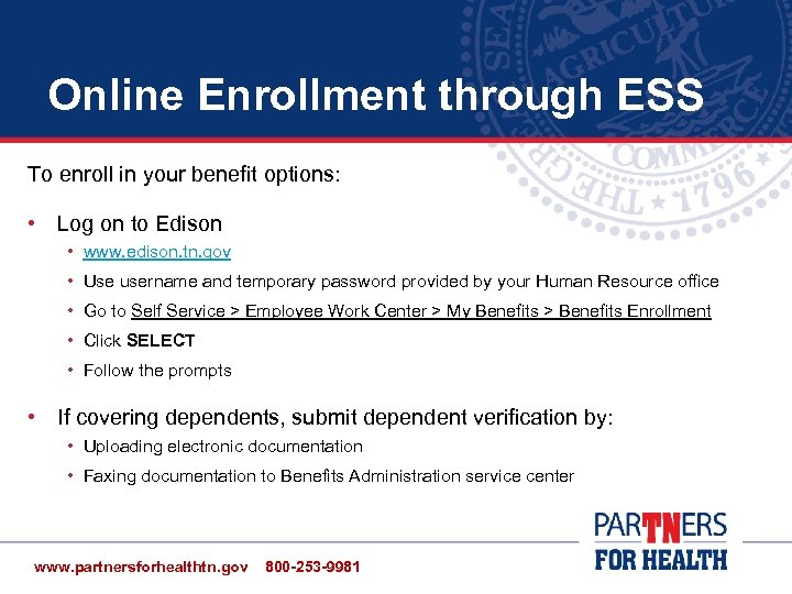 Online Enrollment through ESS To enroll in your benefit options: • Log on to