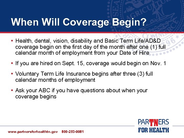When Will Coverage Begin? • Health, dental, vision, disability and Basic Term Life/AD&D coverage