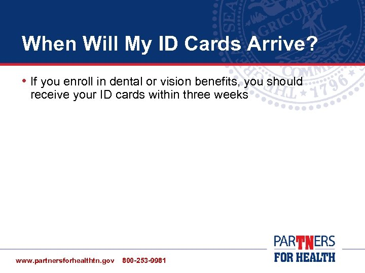 When Will My ID Cards Arrive? • If you enroll in dental or vision
