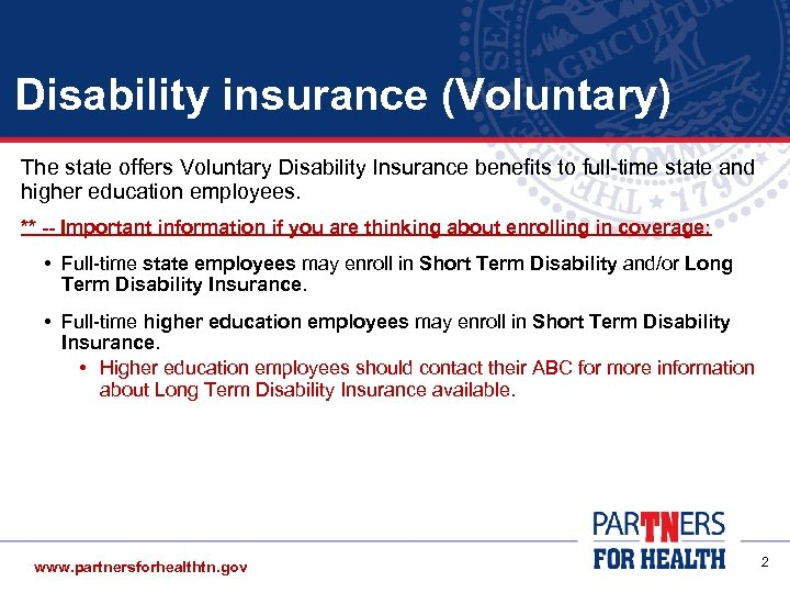 Disability insurance (Voluntary) The state offers Voluntary Disability Insurance benefits to full-time state and