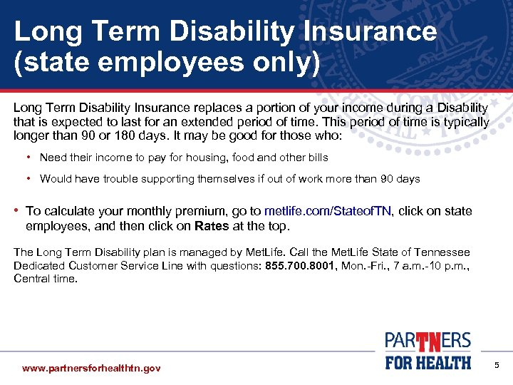 Long Term Disability Insurance (state employees only) Long Term Disability Insurance replaces a portion