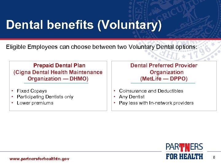 Dental benefits (Voluntary) Eligible Employees can choose between two Voluntary Dental options: Prepaid Dental