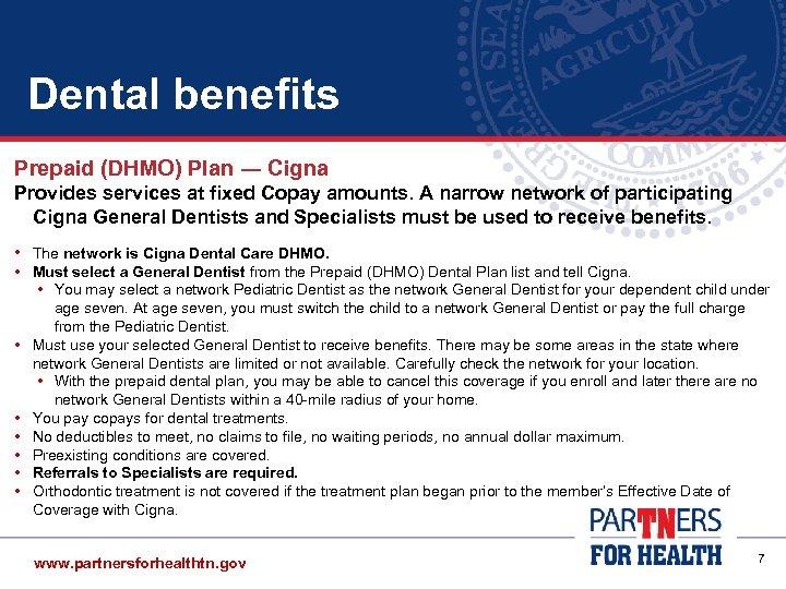 Dental benefits Prepaid (DHMO) Plan ― Cigna Provides services at fixed Copay amounts. A