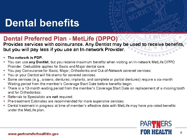 Dental benefits Dental Preferred Plan - Met. Life (DPPO) Provides services with coinsurance. Any