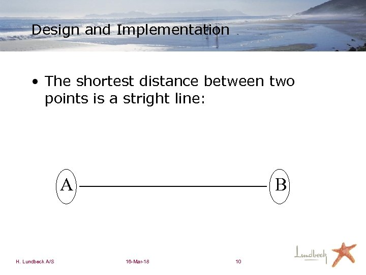 Design and Implementation • The shortest distance between two points is a stright line: