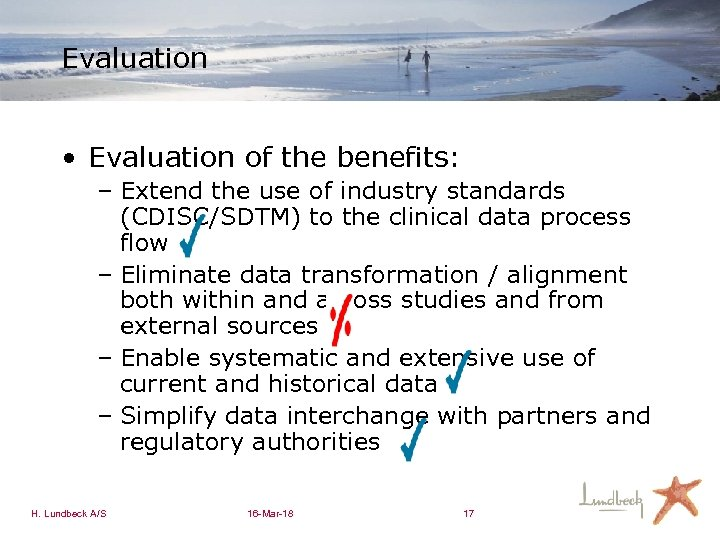 Evaluation • Evaluation of the benefits: – Extend the use of industry standards (CDISC/SDTM)