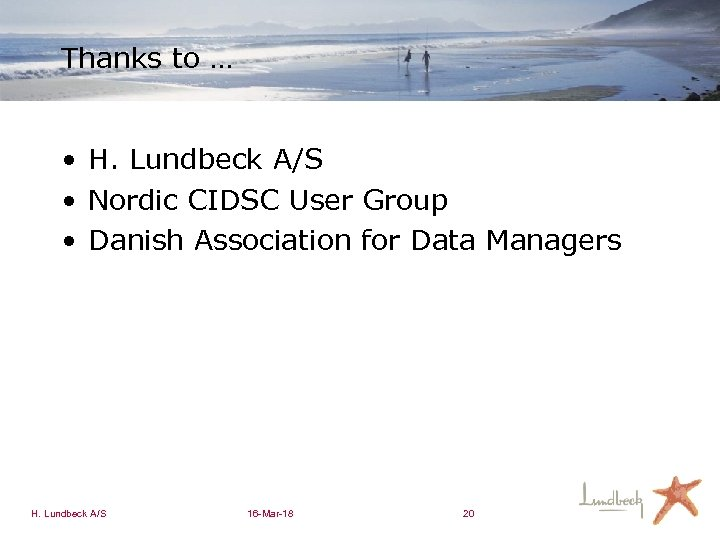 Thanks to … • H. Lundbeck A/S • Nordic CIDSC User Group • Danish