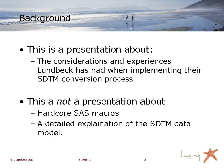 Background • This is a presentation about: – The considerations and experiences Lundbeck has
