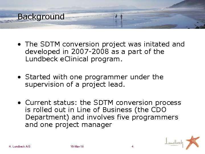 Background • The SDTM conversion project was initated and developed in 2007 -2008 as