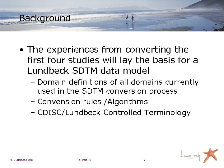 Background • The experiences from converting the first four studies will lay the basis
