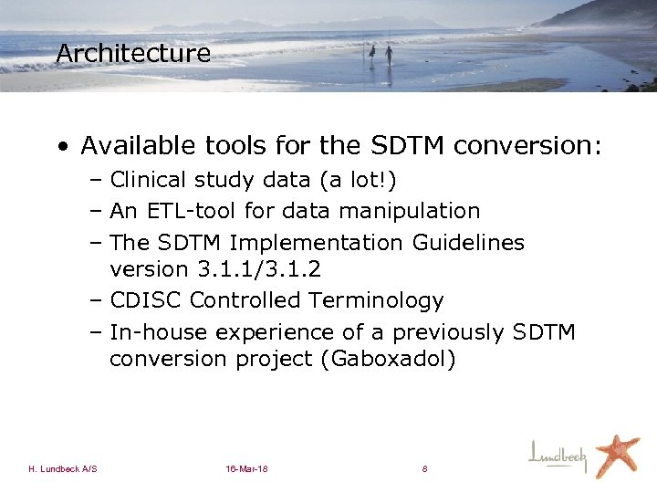 Architecture • Available tools for the SDTM conversion: – Clinical study data (a lot!)