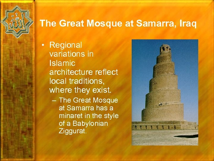 The Great Mosque at Samarra, Iraq • Regional variations in Islamic architecture reflect local