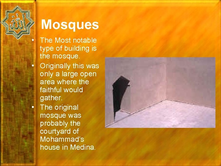 Mosques • The Most notable type of building is the mosque. • Originally this