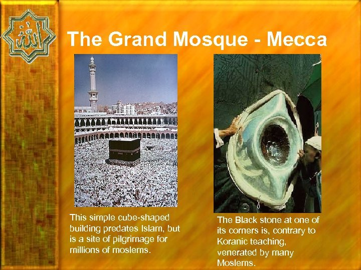 The Grand Mosque - Mecca This simple cube-shaped building predates Islam, but is a