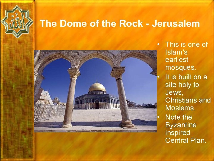 The Dome of the Rock - Jerusalem • This is one of Islam's earliest