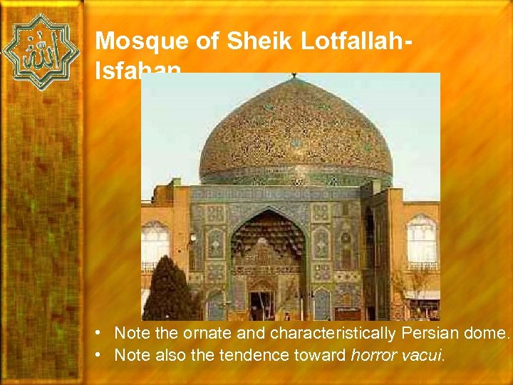 Mosque of Sheik Lotfallah. Isfahan • Note the ornate and characteristically Persian dome. •