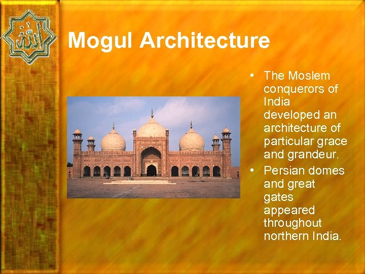 Mogul Architecture • The Moslem conquerors of India developed an architecture of particular grace
