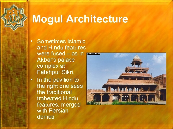 Mogul Architecture • Sometimes Islamic and Hindu features were fused – as in Akbar's