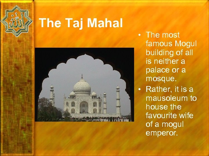 The Taj Mahal • The most famous Mogul building of all is neither a